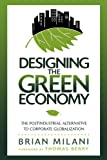 Designing the Green Economy: The Postindustrial Alternative to Corporate Globalization