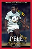 Pelé: A Biography (Greenwood Biographies)