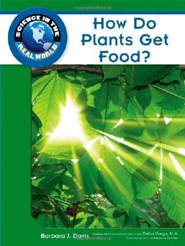 How Do Plants Get Food? (Science in the Real World)