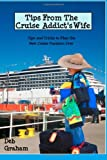 Tips From The Cruise Addicts Wife: Tips and Tricks to Plan the Best Cruise Vacation Ever!