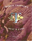 Charlie Trotter's Meat and Game (1580082386) by Charlie Trotter