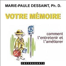 Votre mémoire: Comment l'entretenir et l'améliorer | Livre audio Auteur(s) : Marie-Paule Dessaint Narrateur(s) : Marie-Paule Dessaint