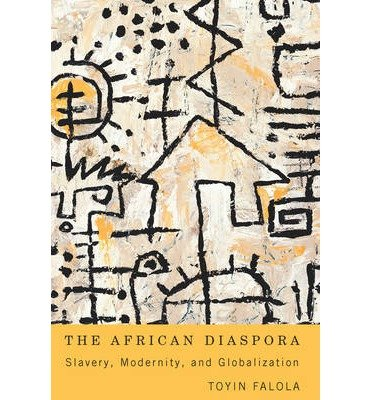 [(The African Diaspora: Slavery, Modernity and Globalization)] [Author: Toyin Falola] published on (October, 2014), by Toyin Falola