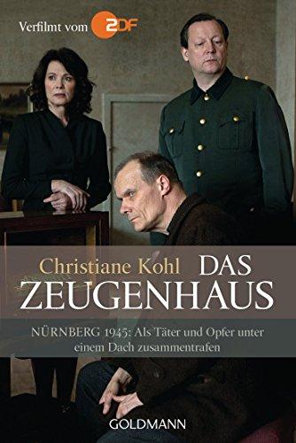 Das Zeugenhaus: Nürnberg 1945: Als Täter und Opfer unter einem Dach zusammentrafen