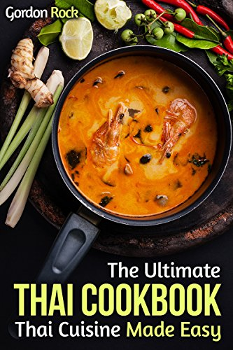 The Ultimate Thai Cookbook: Thai Cuisine Made Easy (Thai Cooking Recipes) by Gordon Rock