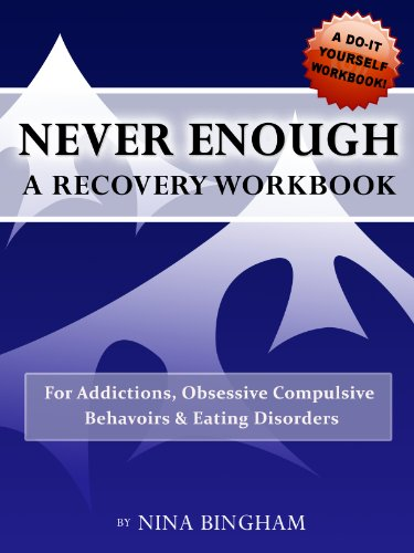NEVER ENOUGH: A Recovery Workbook For Addictions, Obsessive Compulsive Behaviors and Eating Disorders