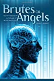 Brutes or Angels: Human Possibility in the Age of Biotechnology