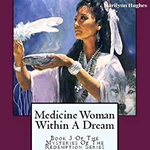 Medicine Woman Within a Dream: Book 3 of the Mysteries of the Redemption Series | [Marilynn Hughes]