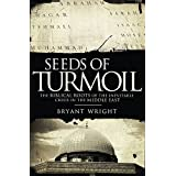 Seeds of Turmoil: The Biblical Roots of the Inevitable Crisis in the Middle East ~ Bryant Wright