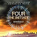 Four: The Initiate: A Divergent Story (       UNABRIDGED) by Veronica Roth Narrated by Aaron Stanford