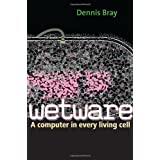 Wetware: A Computer in Every Living CellDennis Bray�ɂ��