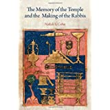 The Memory of the Temple and the Making of the Rabbis (Divinations: Rereading Late Ancient Religion)