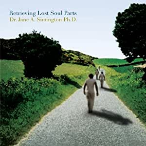Retrieving Lost Soul Parts: Reintegrating Aspects of the Self that Remain Frozen in Time