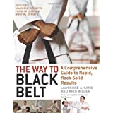 The Way to Black Belt: A Comprehensive Guide to Rapid, Rock-Solid Results ~ Lawrence A. Kane