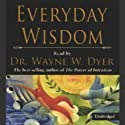 Everyday Wisdom (       UNABRIDGED) by Dr. Wayne W. Dyer Narrated by Wayne W. Dyer