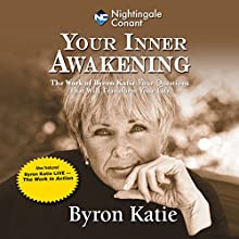 Your Inner Awakening: The Work of Byron Katie: Four Questions That Will Transform Your Life Discours Auteur(s) : Byron Katie Narrateur(s) : Byron Katie