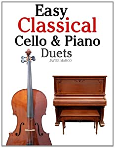 Easy Classical Cello Piano Duets Featuring Music Of Bach Mozart Beethoven Strauss And Other Composers by CreateSpace