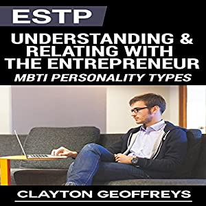 ESTP: Understanding & Relating with the Entrepreneur Hörbuch