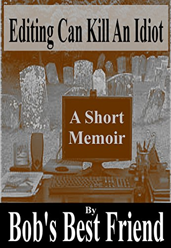 ebook: Editing Can Kill An Idiot: A Short Memoir (B00THRTKXU)