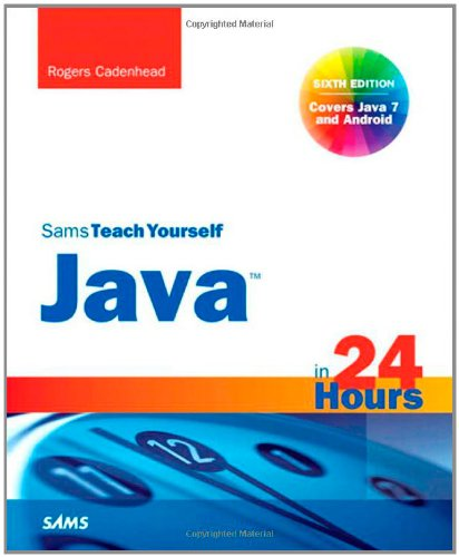 Sams Teach Yourself Java in 24 Hours (Covering Java 7 and Android) (6th Edition)