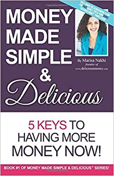 Money Made Simple & Delicious: 5 Keys To Having More Money Now! (Volume 1)