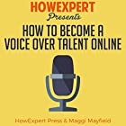 How to Become a Voice Over Talent Online Hörbuch von  HowExpert Press, Maggi Mayfield Gesprochen von: Mary Ann Weathers