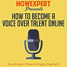 How to Become a Voice Over Talent Online Audiobook by  HowExpert Press, Maggi Mayfield Narrated by Mary Ann Weathers