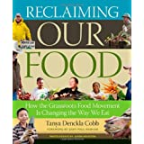 Reclaiming Our Food: How the Grassroots Food Movement Is Changing the Way We Eat ~ Tanya Denckla Cobb
