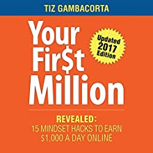 Your First Million: 15 Mindset Hacks to Earn $1,000 a Day Audiobook by Tiz Gambacorta Narrated by Craig Beck