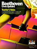 Beethoven Lives Upstairs Teacher's Notes (Grades K-8): A Comprehensive Study in Music with Connections Across the Curriculum (Classical Kids Teacher's Notes)