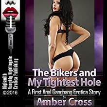 The Bikers and My Tightest Hole: A First Anal Gangbang Erotica Story Audiobook by Amber Cross Narrated by Lacy Laurel