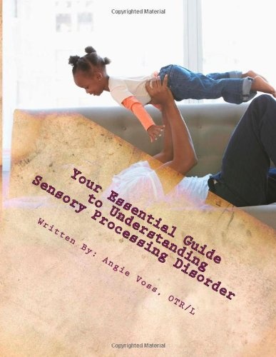 essential guide to understanding sensory processing If you are searched for a ebook your essential guide to understanding sensory processing disorder: plus : travelling with a sensory kiddo by angie voss in pdf form, then you.