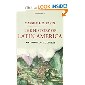 The History of Latin America: Collision of Cultures (Palgrave Essential Histories) by Marshall C. Eakin