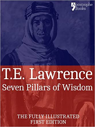 Seven Pillars of Wisdom: A Beautifully Reproduced World Classic - Special Edition Including Every Illustration written by T.E. Lawrence