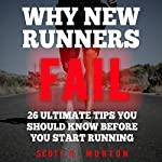 Why New Runners Fail: 26 Ultimate Tips You Should Know Before You Start Running | Scott O. Morton
