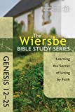 The Wiersbe Bible Study Series: Genesis 12-25: Learning the Secret of Living by Faith (0781406358) by Wiersbe, Warren W.