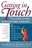 img - for Getting in Touch: The Guide to New Body-Centered Therapies book / textbook / text book