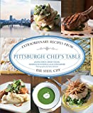 Pittsburgh Chef s Table: Extraordinary Recipes From The Steel City