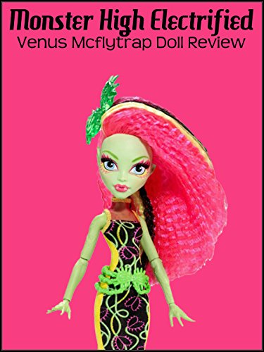 Review: Monster High Electrified Venus Mcflytrap Doll Review on Amazon Prime Video UK