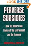 Perverse Subsidies: How Misused Tax D...