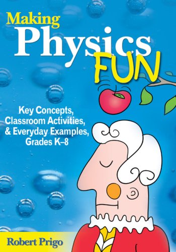 Making Physics Fun: Key Concepts, Classroom Activities, And Everyday Examples, Grades K-8 front-958288