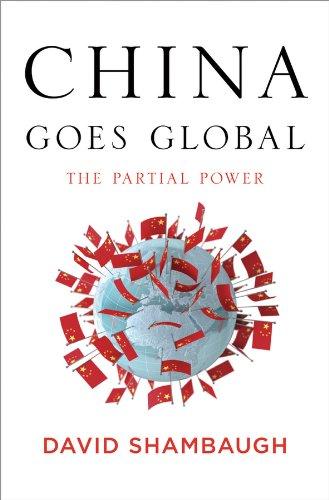 David Shambaugh - China Goes Global: The Partial Power