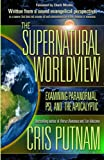 img - for The Supernatural Worldview: Examining Paranormal, Psi, and the Apocalyptic book / textbook / text book