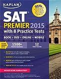 Kaplan Kaplan SAT Premier 2015 with 8 Practice Tests: Book + Online + DVD + Mobile (Kaplan Sat Premier Live)