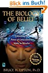 The Biology of Belief: Unleasing the...