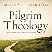Pilgrim Theology: Core Doctrines for Christian Disciples | [Michael Horton]