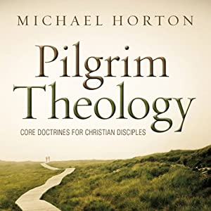 Pilgrim Theology: Core Doctrines for Christian Disciples | [Michael Horton]