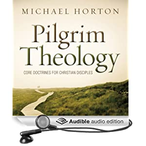 Pilgrim Theology: Core Doctrines for Christian Disciples (Unabridged)
