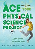 Ace Your Physical Science Project: Great Science Fair Ideas (Ace Your Physics Science Project)