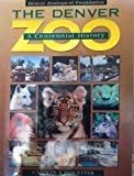 img - for The Denver Zoo: A Centennial History by Etter, Carolyn, Etter, Don (1995) Hardcover book / textbook / text book